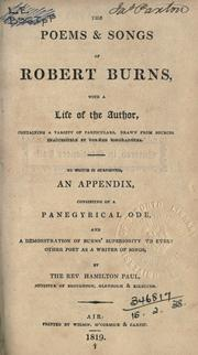 Cover of: The poems & songs, with a life of the author, containing a variety of particulars, drawn from sources inaccessible by former biographers: To which is subjoined, an appendix, consisting of a panegyrical ode, and a demonstration of Burns' superiority to every other poet as a writer of songs.  By Hamilton Paul.