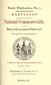 Cover of: Maryland's influence in founding a national commonwealth, or, The history of the accession of public lands by the old confederation | Herbert Baxter Adams