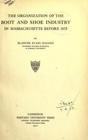 The organization of the boot and shoe industry in Massachusetts before 1875 by Blanche Evans Hazard