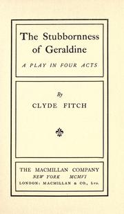 Cover of: The stubborness of Geraldine | Clyde Fitch