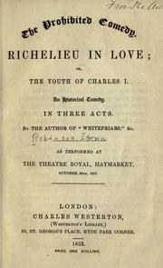 Cover of: Richelieu in love; or, The youth of Charles I. An historical comedy. In three acts