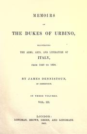 Memoirs of the Dukes of Urbino, illustrating the arms, arts, and literature of Italy, from 1440 to 1630 by Dennistoun, James