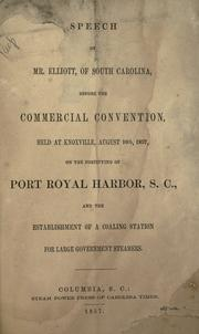 Cover of: Speech of Mr. Elliott, of South Carolina, before the Commercial Convention, held at Knoxville, August 10th, 1857