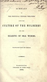 Cover of: Summary of the principal Chinese treatises upon the culture of the mulberry and the rearing of silk worms