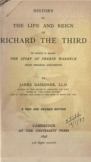 Cover of: History of the life and reign of Richard the Third, to which is added the story of Perkin Warbeck
