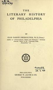 The literary history of Philadelphia by Ellis Paxson Oberholtzer