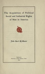 Cover of: The acquisition of political, social, and industrial rights of man in America