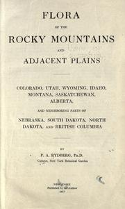 Cover of: Flora of the Rocky Mountains and adjacent plains, Colorado, Utah, Wyoming, Idaho, Montana, Saskatchewan, Alberta, and neighboring parts of Nebraska, South Dakota, and British Columbia