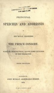 Cover of: The principal speeches and addresses of His Royal Highness the Prince Consort