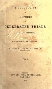 Cover of: A collection of reports of celebrated trials, civil and criminal | William Otter Woodall