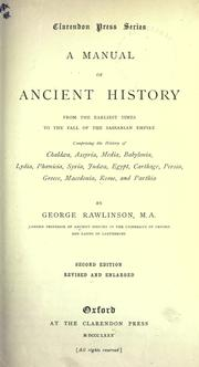 Cover of: A manual of ancient history, from the earliest times to the fall of the Sassanian Empire, comprising the history of Chaldaea, Assyria, Media, Babylonia, Lydia, Phoenicia, Syria, Fudaea, Egypt, Carthage, Persia, Greece, Macedonia, Rome and Parthia