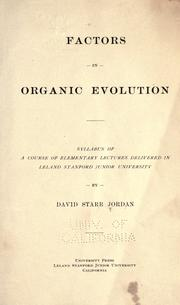 Cover of: The factors in organic evolution: a syllabus of a course of elementary lectures delivered in Leland Stanford junior university