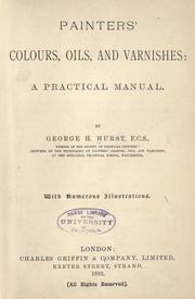 Cover of: Painters' colours, oils, and varnishes: a practical manual by