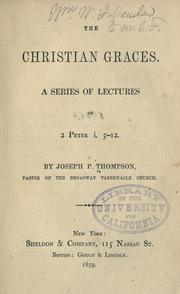 Cover of: The christian graces: a series of lectures on 2 Peter i, 5-12