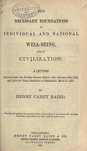 Cover of: The necessary foundations of individual and national well-being, and of civilization: a lecture delivered before the Brooklyn revenue reform club, Feb. 28th 1883 and before the Young republicans of Philadelphia, Mar. 31, 1883