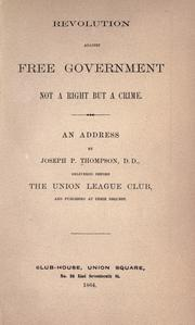 Cover of: Revolution against free government not a right but a crime: an address by Joseph P. Thompson delivered before the Union League Club, and published at their request.