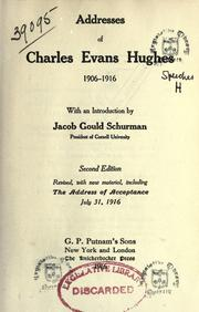 Cover of: Addresses of Charles Evans Hughes, 1906-1916 ; with an introduction by Jacob Gould Schurman