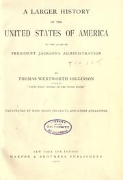 Cover of: A larger history of the United States of America: to the close of President Jackson's administration