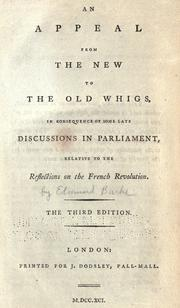 Cover of: An appeal from the new to the old Whigs: in consequence of some late discussions in Parliament, relative to the Reflections on the French Revolution.