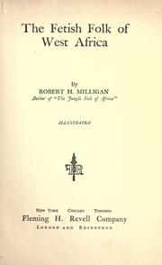 The fetish folk of West Africa by Robert H. Milligan