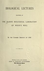 Cover of: Biological lectures delivered at the Marine Biological Laboratory of Wood's Hole, in the summer session of 1895