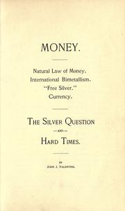 "Cover of: Money: Natural law of money. International bimetallism. ""Free silver."" Currency. The silver question and hard times"