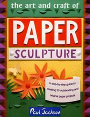 Cover of: The art and craft of paper sculpture | Jackson, Paul