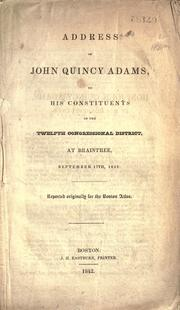Cover of: Address of John Quincy Adams, to his constituents of the Twelfth congressional district, at Braintree, September 17th, 1842 ..