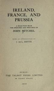 Cover of: Ireland, France, and Prussia: a selection from the speeches and writings of John Mitchel