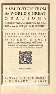 Cover of: A selection from the world's great orations illustrative of the history of oratory and the art of public speaking