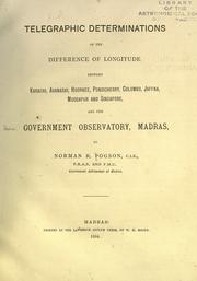 Cover of: Telegraphic determinations of the difference of longitude between Karachi, Avanashi, Roorkee, Pondicherry, Colombo, Jaffna, Muddapur and Singapore, and the Government Observatory, Madras