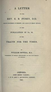 Cover of: A letter to the Rev. E.B. Pusey, D.D., Regius Professor of Hebrew, and Canon of Christ Church, on the publication of no. 90 of the Tracts for the times