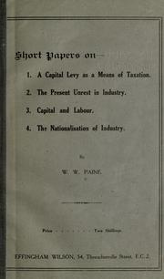 Cover of: Short papers on: 1. A capital levy as a means of taxation. 2. The present unrest in industry. 3. Capital and labor. 4. The nationalization of industry