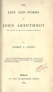 Cover of: The life and works of John Arbuthnot, M.D., fellow of the Royal College of Physicians