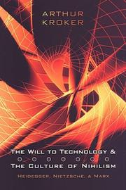 Cover of: The will to technology and the culture of nihilism