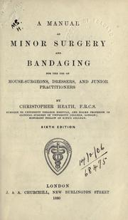Cover of: A manual of minor surgery and bandaging: For The Use Of House-Surgeons, Dressers And Junior Practitioners