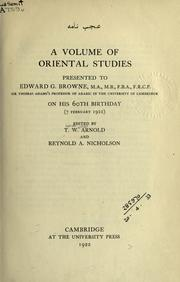 Cover of: A volume of oriental studies presented to Edward G. Browne on his 60th birthday (7 February 1922) | edited by T.W. Arnold and Reynold A. Nicholson.