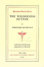 Cover of: The wilderness hunter: an account of the big game of the United States and its chase with horse, hound, and rifle