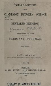 Cover of: Twelve lectures on the connexion between science and revealed religion | Nicholas Patrick Wiseman