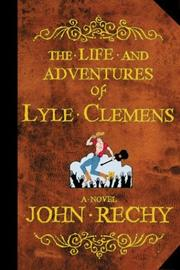 Cover of: The life and adventures of Lyle Clemens | John Rechy