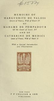 Cover of: Memoirs of Marguerite de Valois, queen of France, wife of Henri IV; of Madame de Pompadour of the court of Louis XV; and of Catherine de Medici, queen of France, wife of Henri II by