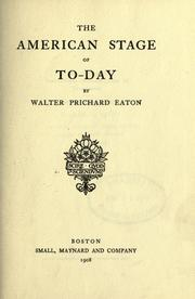 Cover of: The American stage of to-day. | Eaton, Walter Prichard