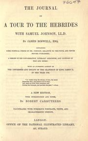 Cover of: The journal of a tour to the Herbrides, with Samuel Johnson, LL.D.: containing some poetical pieces by Dr. Johnson, relative to the tour, and never before published; a series of his conversation, literary anecdotes and opinions of men and books; with an authentic account of the distresses and escapes of the grandson of King James II. in the year 1746.