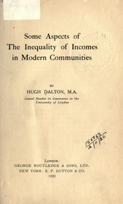 Some aspects of the inequality of incomes in modern communities by Hugh Dalton