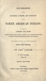 Cover of: Illustrations of the manners, customs, and condition of the North American Indians | George Catlin
