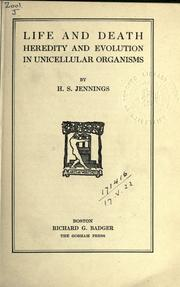 Cover of: Life and death, heredity and evolution in unicellular organisms | Herbert Spencer Jennings