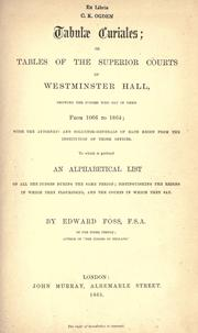 Cover of: Tabulae curiales: or Tables of the superior courts of Westminster Hall, showing the judges who satin them from 1066 to 1864 : with the attorney- and solicitor-generals of each reign from the institution of those offices : to which is prefixed an alphabetical list of all the judges during the same period, distinguishing the reigns in which they flourished and the courts in which they sat