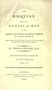 Cover of: An enquiry into the duties of men in the higher and middle classes of society in Great Britain, resulting from theirrespective stations, professions, and employments..