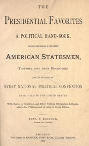 Cover of: The presidential favorites A political hand-book, containing the portraits of over twenty American statesmen, together with their biographies, and an epitome of every national political convention ever held in the United States by