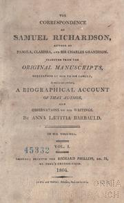 Cover of: The correspondence of Samuel Richardson: selected from the original manuscripts, bequeathed by him to his family, to which are prefixed, a biographical account of that author, and observations on his writings.